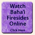 Click Here to Watch Baha'i Firesides